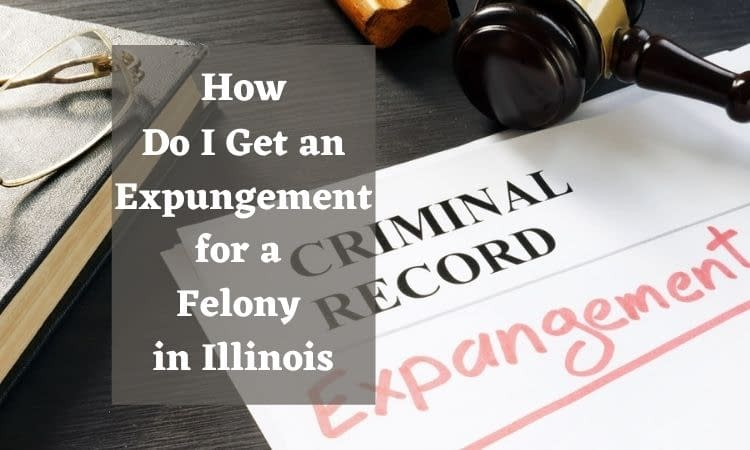 How Do I Get an Expungement for a Felony in Illinois