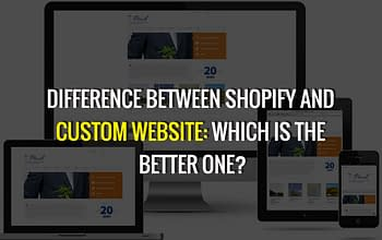 Difference between Shopify and Custom Website_ Which is the better one