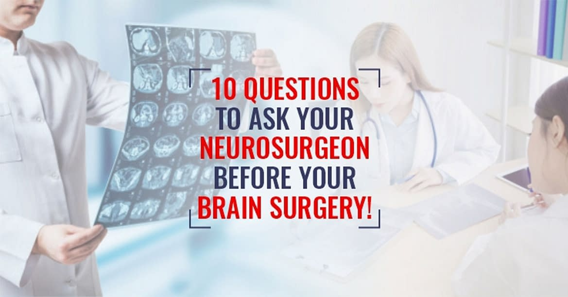 10 Questions To Ask Your Neurosurgeon Before Your Brain Surgery!