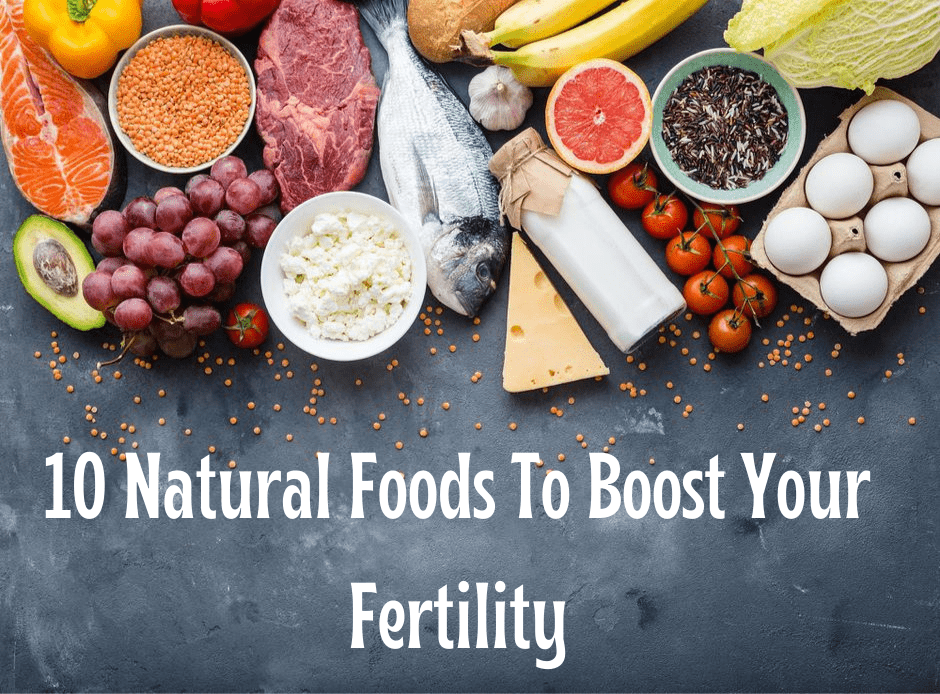 10 Natural Foods To Boost Your Fertility